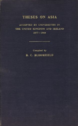 Bloomfield : Theses on Asia: Accepted by Universities in the United Kingdom and Ireland, 1877-1964