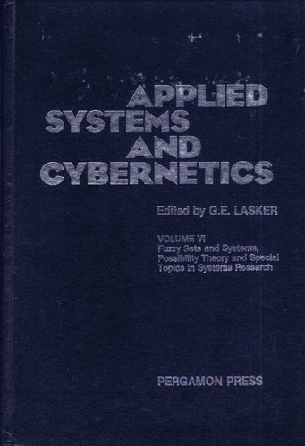 G.E. Lasker: Applied Systems and Cybernetics. Vol. 6: Fuzzy Sets & Fuzzy Systems